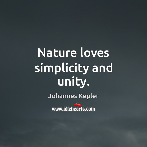 Image, Nature loves simplicity and unity.
