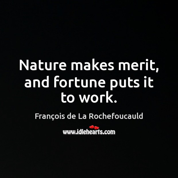 Image, Nature makes merit, and fortune puts it to work.
