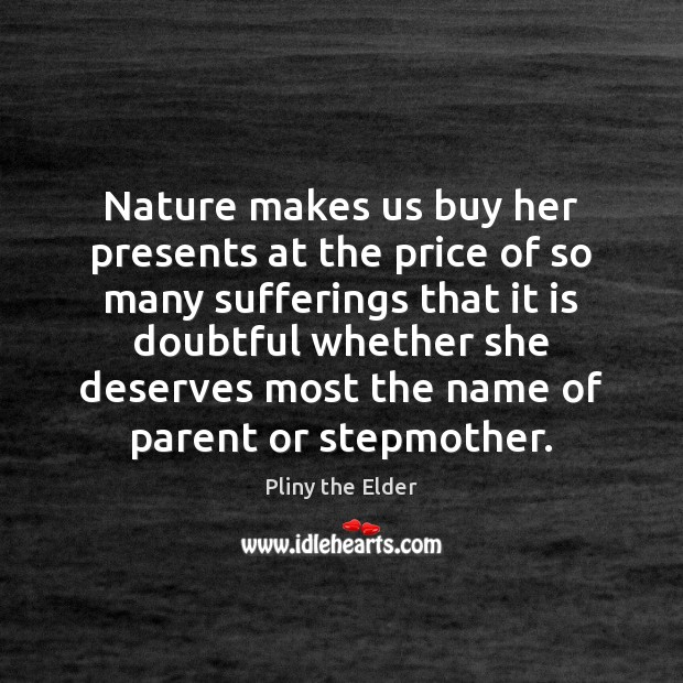Image, Nature makes us buy her presents at the price of so many