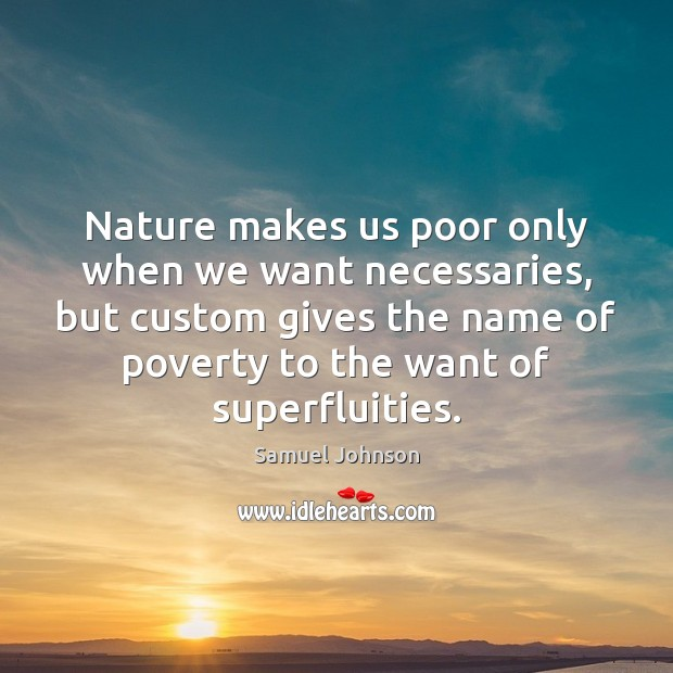 Image, Nature makes us poor only when we want necessaries, but custom gives