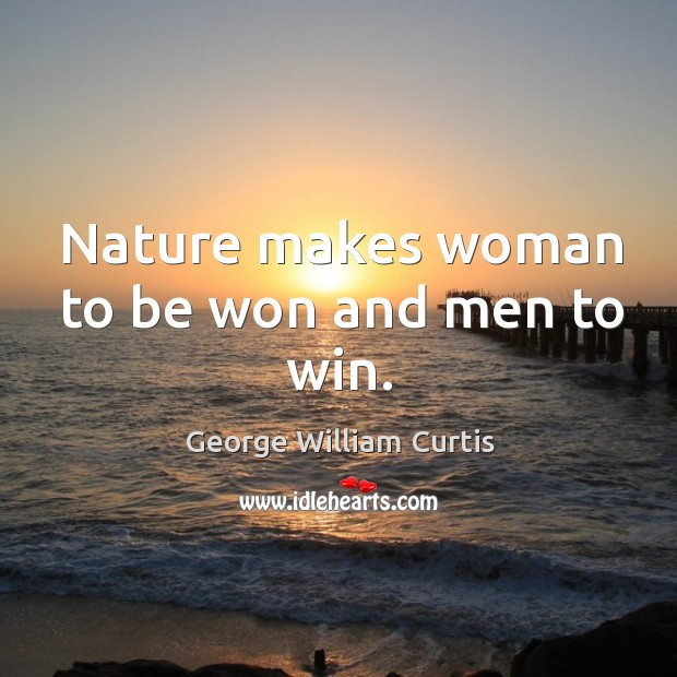 Nature makes woman to be won and men to win. Image