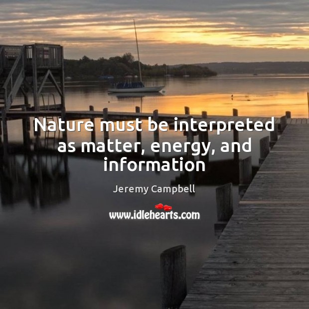 Nature must be interpreted as matter, energy, and information Image