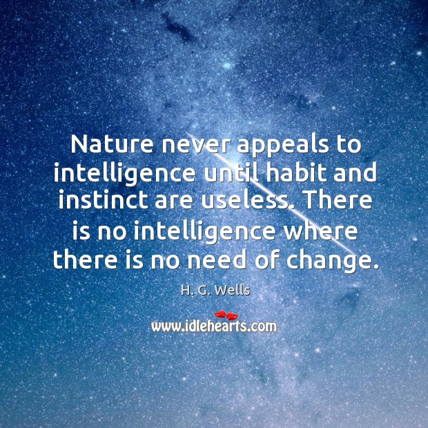 Nature never appeals to intelligence until habit and instinct are useless. There Image