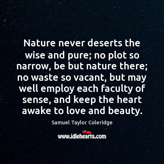 Nature never deserts the wise and pure; no plot so narrow, be Image