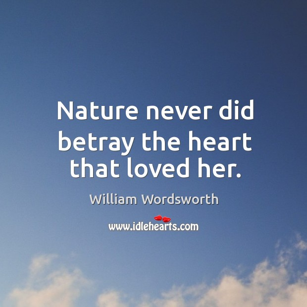 Nature never did betray the heart that loved her. Image