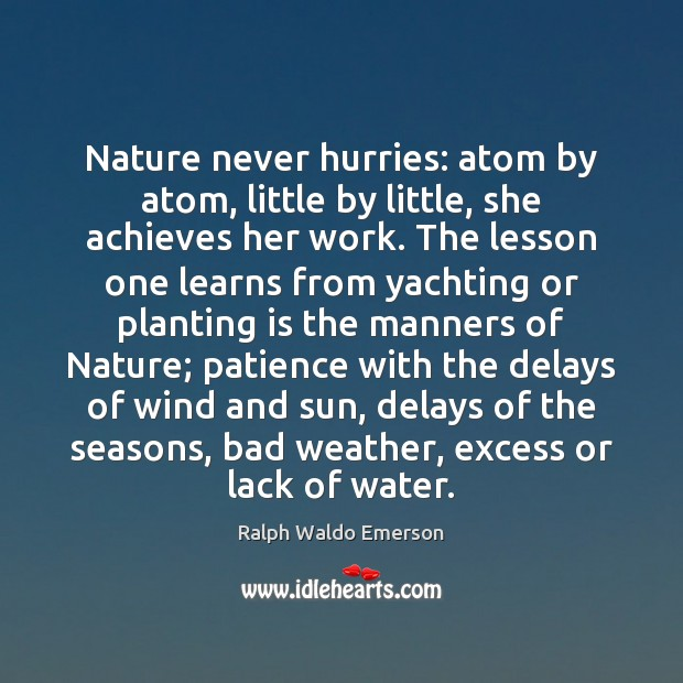Image, Nature never hurries: atom by atom, little by little, she achieves her