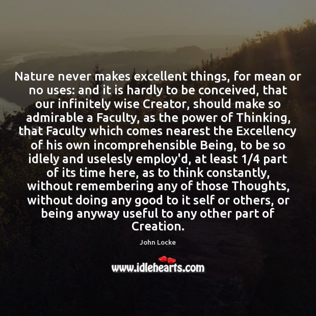 Nature never makes excellent things, for mean or no uses: and it John Locke Picture Quote
