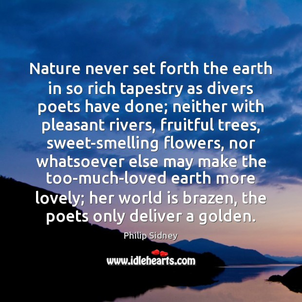 Nature never set forth the earth in so rich tapestry as divers Philip Sidney Picture Quote