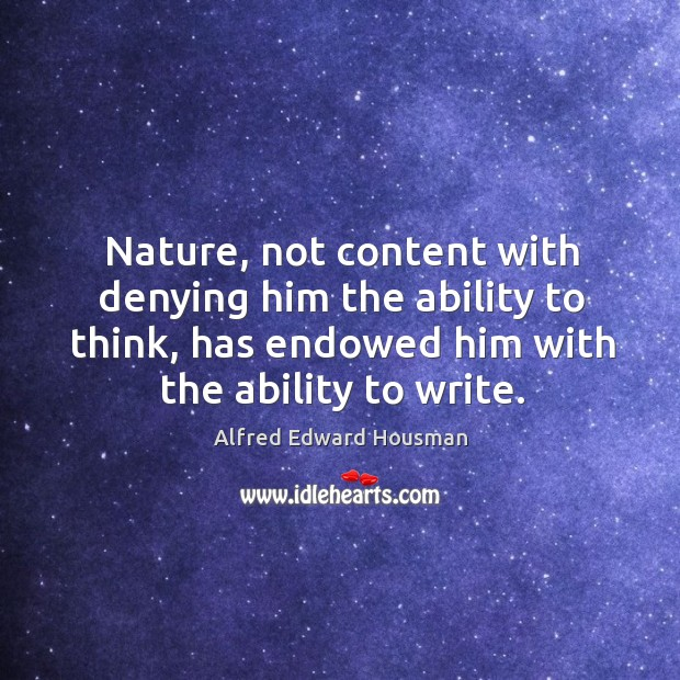 Nature, not content with denying him the ability to think, has endowed him with the ability to write. Image