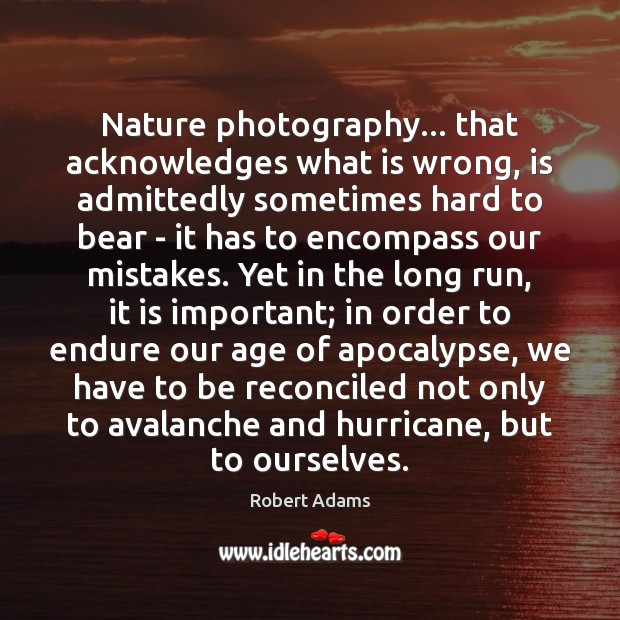 Nature photography… that acknowledges what is wrong, is admittedly sometimes hard to Image