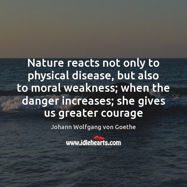 Nature reacts not only to physical disease, but also to moral weakness; Image