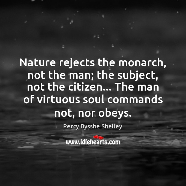 Nature rejects the monarch, not the man; the subject, not the citizen… Image