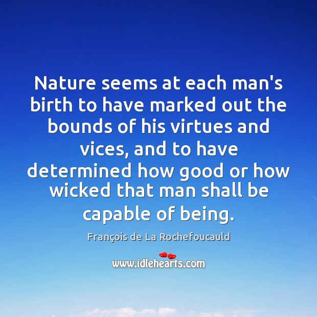 Image, Nature seems at each man's birth to have marked out the bounds