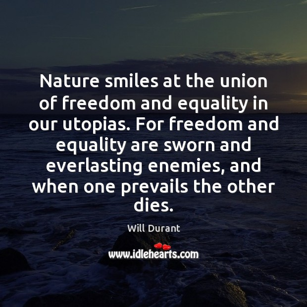 Nature smiles at the union of freedom and equality in our utopias. Image