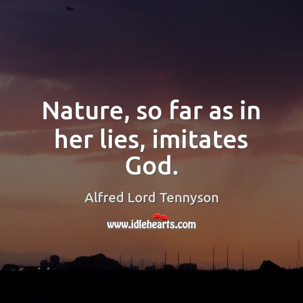 Image, Nature, so far as in her lies, imitates God.
