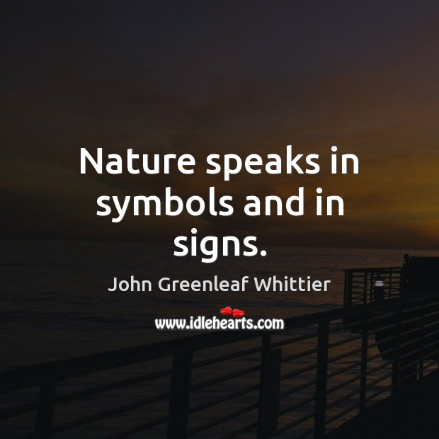 John Greenleaf Whittier Picture Quote image saying: Nature speaks in symbols and in signs.