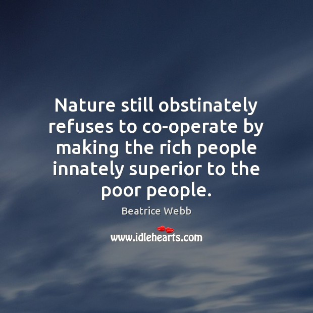 Image, Nature still obstinately refuses to co-operate by making the rich people innately