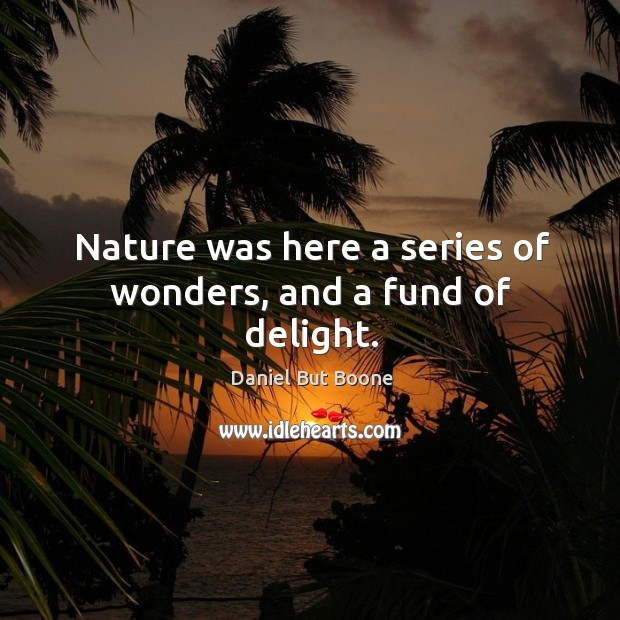 Image, Nature was here a series of wonders, and a fund of delight.
