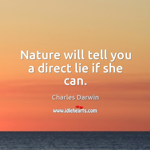 Nature will tell you a direct lie if she can. Image