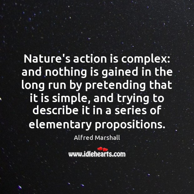 Image, Nature's action is complex: and nothing is gained in the long run