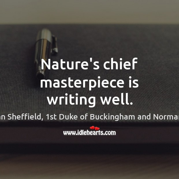 Nature's chief masterpiece is writing well. Image