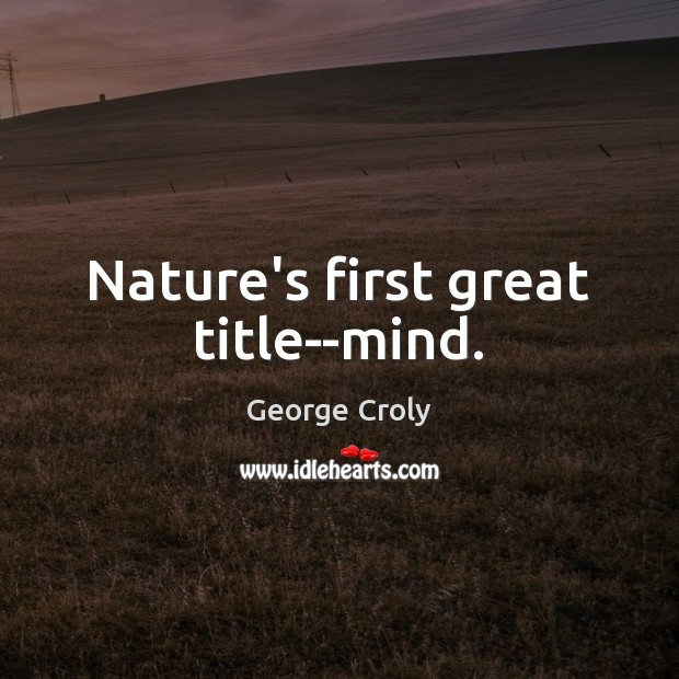 Nature's first great title–mind. Image