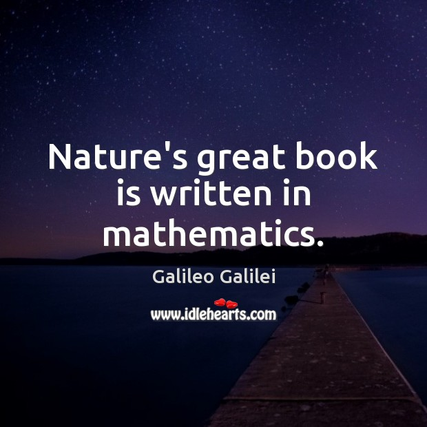 Nature's great book is written in mathematics. Galileo Galilei Picture Quote