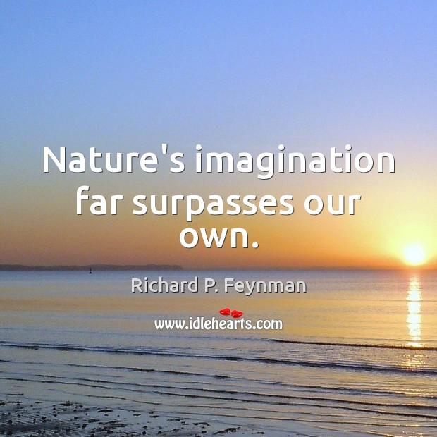 Nature's imagination far surpasses our own. Nature Quotes Image