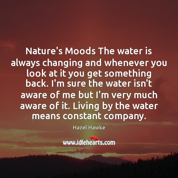 Nature's Moods The water is always changing and whenever you look at Image
