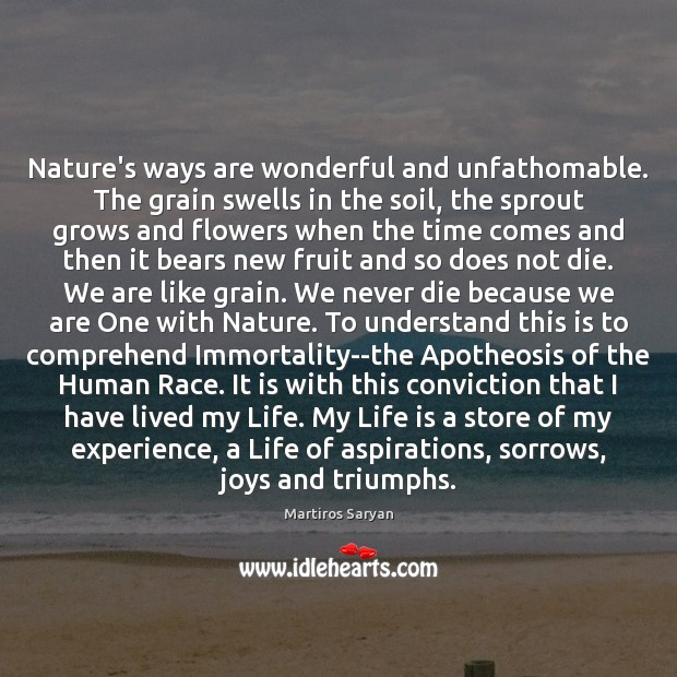Image, Nature's ways are wonderful and unfathomable. The grain swells in the soil,