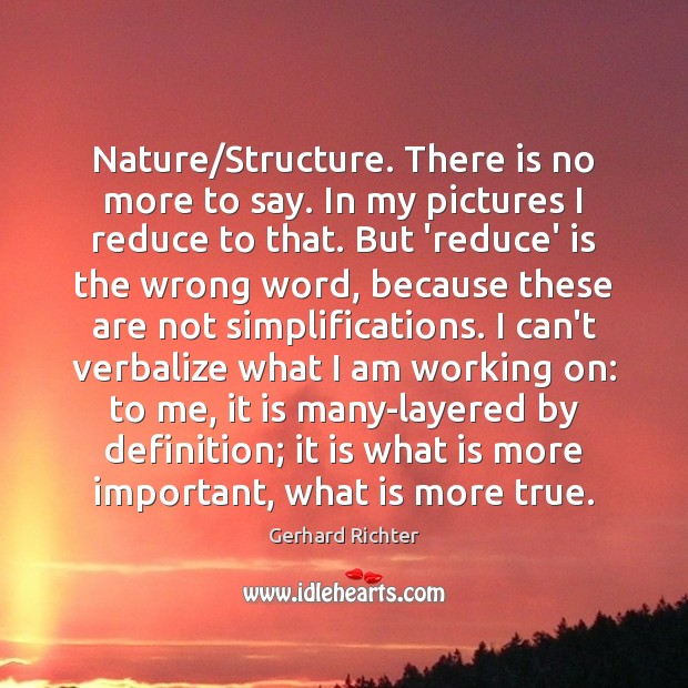 Nature/Structure. There is no more to say. In my pictures I Image