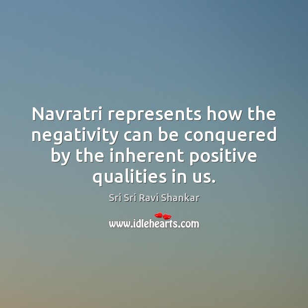 Navratri represents how the negativity can be conquered by the inherent positive Image