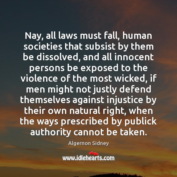 Image, Nay, all laws must fall, human societies that subsist by them be