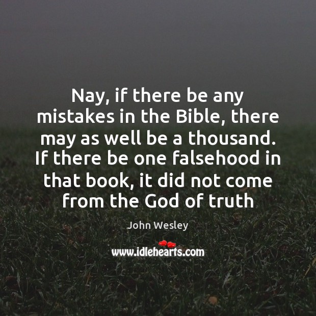 Nay, if there be any mistakes in the Bible, there may as John Wesley Picture Quote