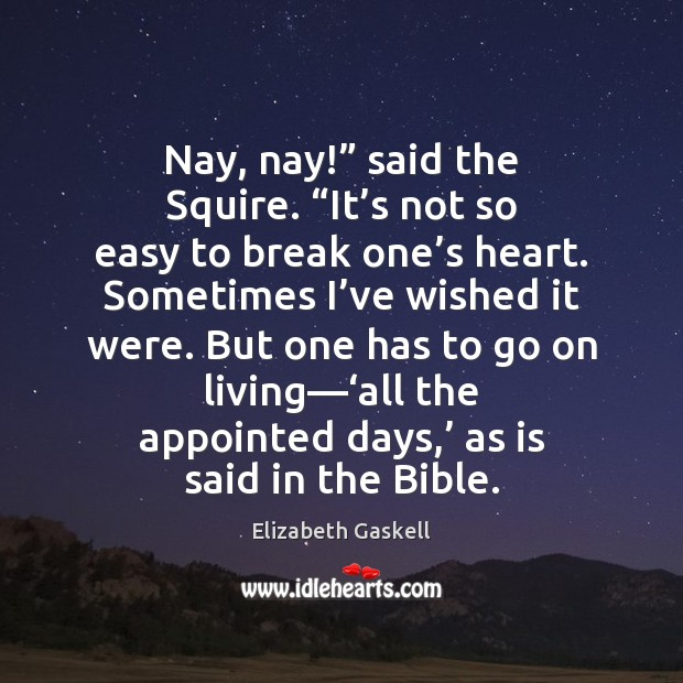 """Nay, nay!"""" said the Squire. """"It's not so easy to break Elizabeth Gaskell Picture Quote"""