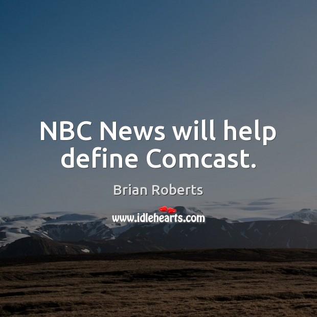Image, NBC News will help define Comcast.