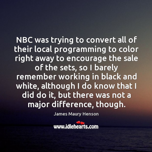Image, Nbc was trying to convert all of their local programming to color right away to encourage