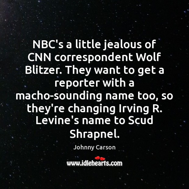 NBC's a little jealous of CNN correspondent Wolf Blitzer. They want to Johnny Carson Picture Quote