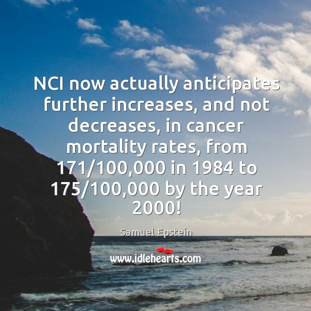 NCI now actually anticipates further increases, and not decreases, in cancer mortality Image