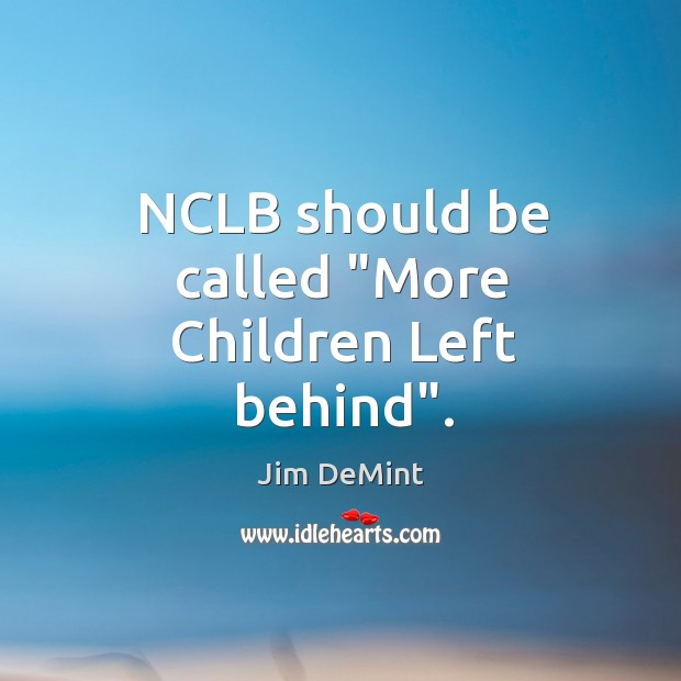 """NCLB should be called """"More Children Left behind"""". Image"""