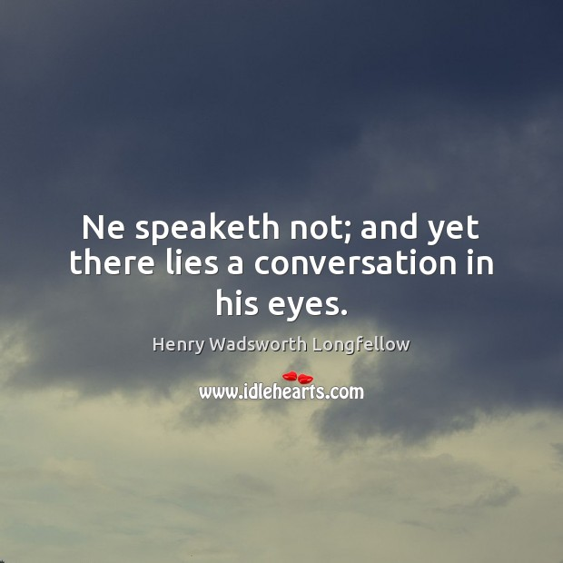Image, Ne speaketh not; and yet there lies a conversation in his eyes.