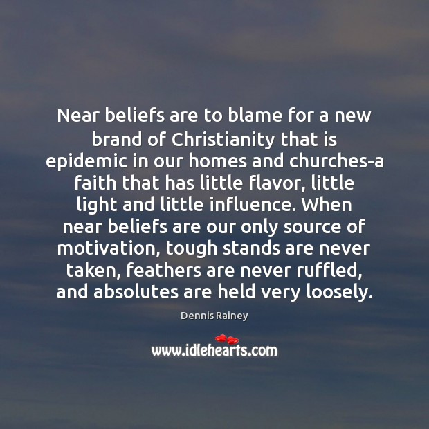 Near beliefs are to blame for a new brand of Christianity that Dennis Rainey Picture Quote