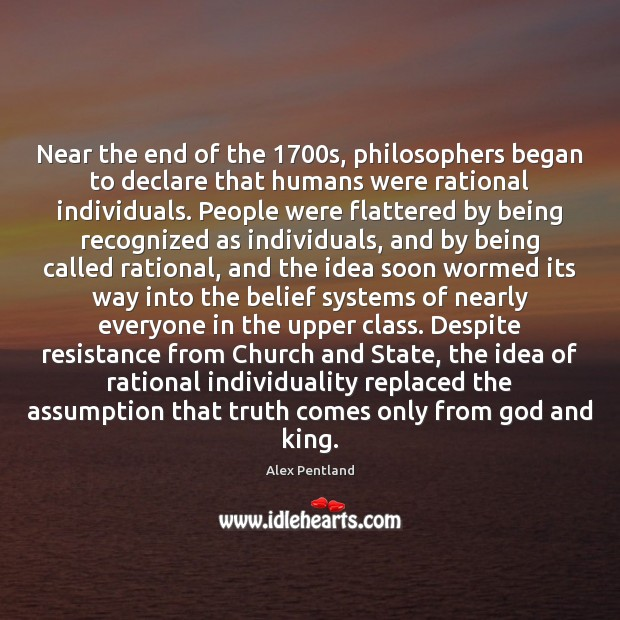 Image, Near the end of the 1700s, philosophers began to declare that humans