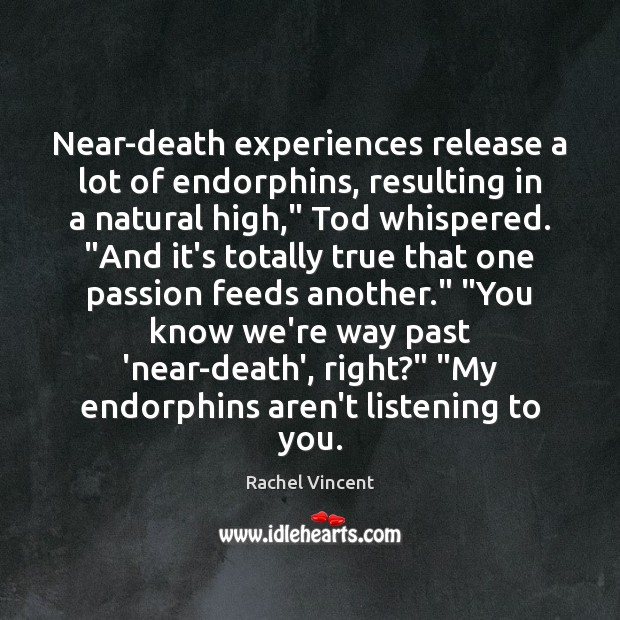 """Near-death experiences release a lot of endorphins, resulting in a natural high,"""" Image"""