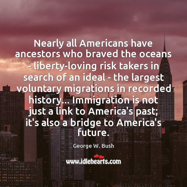 Image, Nearly all Americans have ancestors who braved the oceans – liberty-loving risk
