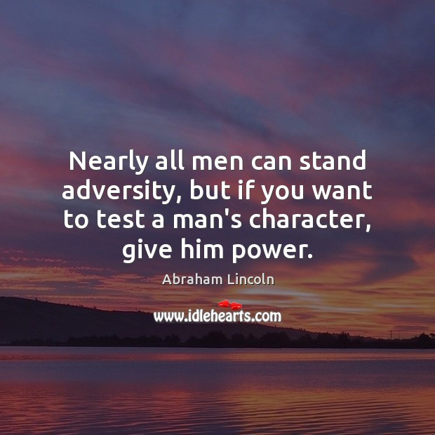 Image, Nearly all men can stand adversity, but if you want to test