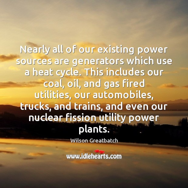 Nearly all of our existing power sources are generators which use a Image