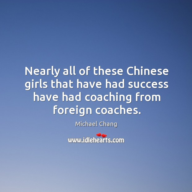 Nearly all of these chinese girls that have had success have had coaching from foreign coaches. Image