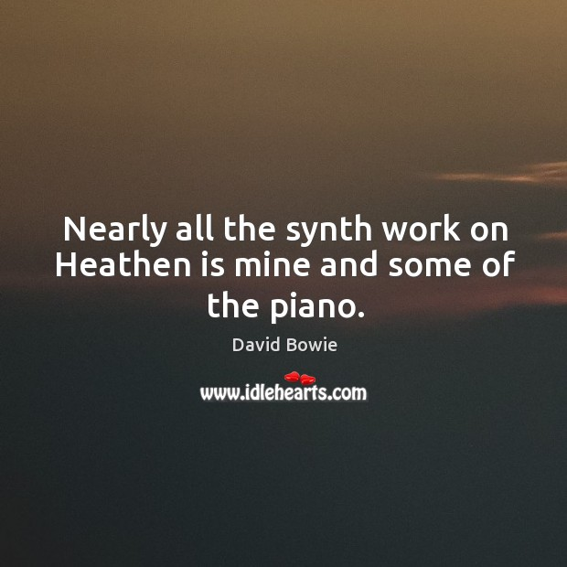 Image, Nearly all the synth work on Heathen is mine and some of the piano.