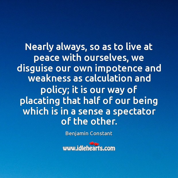 Image, Nearly always, so as to live at peace with ourselves, we disguise